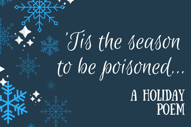 "Snowflaxes on blue background with text reading ""'Tis the season to be poisoned...a holiday poem"""